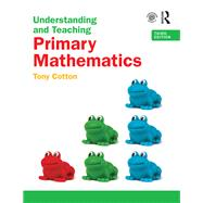 Understanding and Teaching Primary Mathematics by Cotton; Tony, 9781138906402