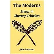 The Moderns: Essays In Literary Criticism by Freeman, John, 9781410216403