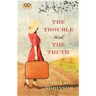 The Trouble With the Truth by Robinson, Edna, 9781593096403