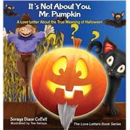 It's Not About You, Mr. Pumpkin by Coffelt, Soraya Diase; Seroya, Tea, 9781630476403