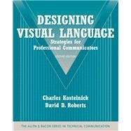 Designing Visual Language Strategies for Professional Communicators (Part of the Allyn & Bacon Series in Technical Communication) by Kostelnick, Charles; Roberts, David D., 9780205616404