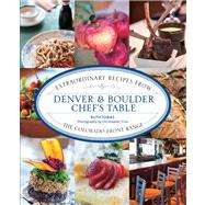 Denver and Boulder Chef's Table : Extraordinary Recipes from the Colorado Front Range by Tobias, Ruth; Cina, Christopher, 9780762786404