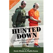 Hunted Down: The Fbi's Pursuit and Capture of Whitey Bulger by Weeks, Kevin; Karas, Phyllis, 9780986216404