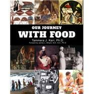Our Journey With Food by Karr, Tammera J., Ph.d.; Wilson, James L., Ph.D., 9780990486404