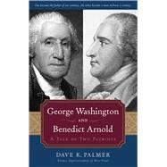 George Washington and Benedict Arnold : A Tale of Two Patriots by Palmer, Dave Richard, 9781596986404