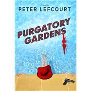 Purgatory Gardens by Pefcourt, Peter; Lefcourt, Peter, 9781632206404