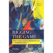 Rigging the Game How Inequality is Reproduced in Everyday Life by Schwalbe, Michael, 9780190216405