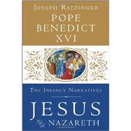 Jesus of Nazareth: The Infancy Narratives by POPE BENEDICT XVI, 9780385346405