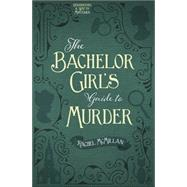 The Bachelor Girl's Guide to Murder by Mcmillan, Rachel, 9780736966405