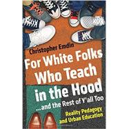 For White Folks Who Teach in the Hood... and the Rest of Y'all Too by Emdin, Christopher, 9780807006405