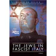 The Jews in Fascist Italy by De Felice, Renzo; Adler, Franklin Hugh, 9780986376405