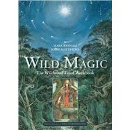 Wild Magic The Wildwood Tarot Workbook by Ryan, Mark; Matthews, John ; Worthington, Will, 9781454926405