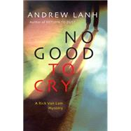 No Good to Cry by Lanh, Andrew, 9781464206405