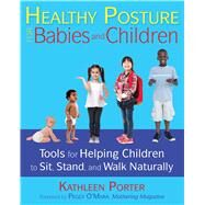Healthy Posture for Babies and Children by Porter, Kathleen; O'mara, Peggy, 9781620556405