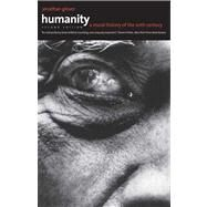 Humanity : A Moral History of the Twentieth Century, Second Edition by Jonathan Glover, 9780300186406