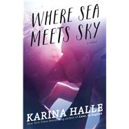Where Sea Meets Sky A Novel by Halle, Karina, 9781476796406