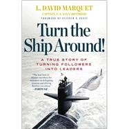 Turn the Ship Around! : A True Story of Building Leaders by Breaking the Rules by Marquet, L. David, 9781591846406