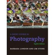 Short Course In Photography, 8/E by LONDON & STONE, 9780205066407