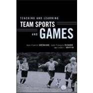 Teaching and Learning Team Sports and Games by Grehaigne; Jean-Francis, 9780415946407