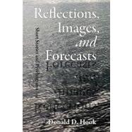Reflections, Images, and Forecasts by HOOK DONALD D, 9780979976407