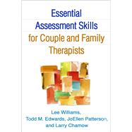 Essential Assessment Skills for Couple and Family Therapists by Williams, Lee; Edwards, Todd M.; Patterson, JoEllen; Chamow, Larry, 9781462516407