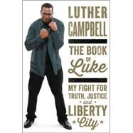 The Book of Luke: My Fight for Truth, Justice, and Liberty City by Campbell, Luther; Colby, Tanner, 9780062336408