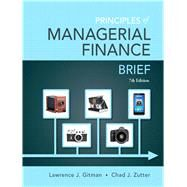 Principles of Managerial Finance, Brief by Gitman, Lawrence J.; Zutter, Chad J., 9780133546408