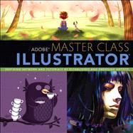 Adobe Master Class Illustrator Inspiring artwork and tutorials by established and emerging artists by Milne, Sharon, 9780321886408
