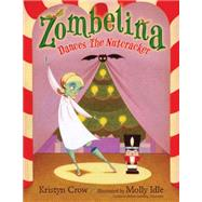 Zombelina Dances the Nutcracker by Crow, Kristyn; Idle, Molly, 9781619636408