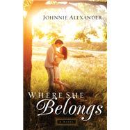 Where She Belongs by Alexander, Johnnie, 9780800726409