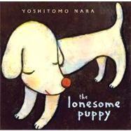 The Lonesome Puppy by Nara, Yoshitomo, 9780811856409