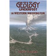 Geology Underfoot in Western Washington by Tucker, Dave, 9780878426409