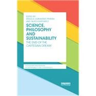 Science, Philosophy and Sustainability: The End of the Cartesian dream by Pereira; Angela Guimaraes, 9781138796409