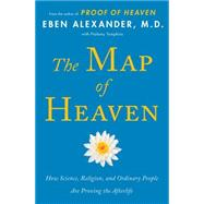 The Map of Heaven How Science, Religion, and Ordinary People Are Proving the Afterlife by Alexander, Eben; Tompkins, Ptolemy, 9781476766409