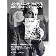 John Mcandrew's Modernist Vision by Bacon, Mardges; Nesbit, Molly (CON); Kuretsky, Susan Donahue (CON); Hill, Thomas E. (CON); Armborst, Tobias (CON), 9781616896409