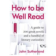 How to Be Well Read by Sutherland, John, 9781847946409