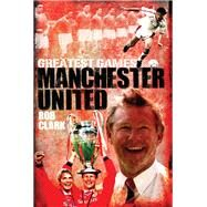 Manchester United: The Red Devils' Fifty Finest Matches by Clark, Rob, 9781909626409