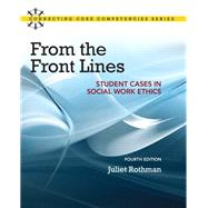 From the Front Lines Student Cases in Social Work Ethics by Rothman, Juliet C., 9780205866410
