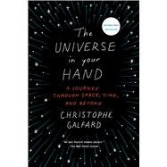The Universe in Your Hand A Journey Through Space, Time, and Beyond by Galfard, Christophe, 9781250076410