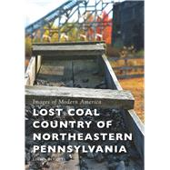 Lost Coal Country of Northeastern Pennsylvania by Beniquez, Lorena, 9781467126410