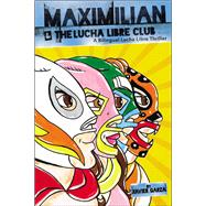 Maximilian & the Lucha Libre Club by Garza, Xavier, 9781941026410