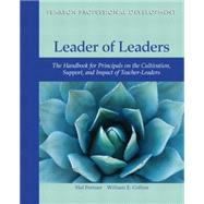 Leader of Leaders The Handbook for Principals on the Cultivation, Support, and Impact of Teacher-Leaders by Portner, Hal; Collins, William E., 9780132736411