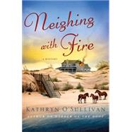 Neighing with Fire A Mystery by O'Sullivan, Kathryn, 9781250066411