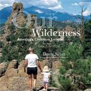 Our Wilderness : America's Common Ground by Scott, Doug, 9781555916411