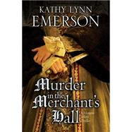 Murder in the Merchant's Hall by Emerson, Kathy Lynn, 9781847516411