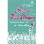 Year of Fire Dragons: An American Woman's Story of Coming of Age in Hong Kong by Young, Shannon, 9789881376411