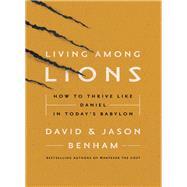 Living Among Lions by Benham, David; Benham, Jason; Noland, Robert (CON), 9780718076412