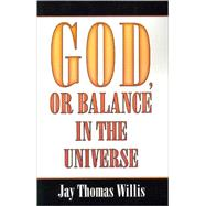 God, or Balance in the Universe by Willis, Jay Thomas, 9780741436412