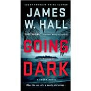 Going Dark A Thorn Novel by Hall, James W., 9781250056412