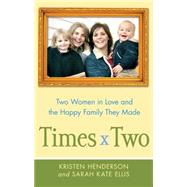 Times Two Two Women in Love and the Happy Family They Made by Henderson, Kristen; Ellis, Sarah, 9781439176412